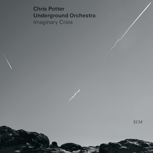 Chris Potter Underground Orchestra � Imaginary Cities