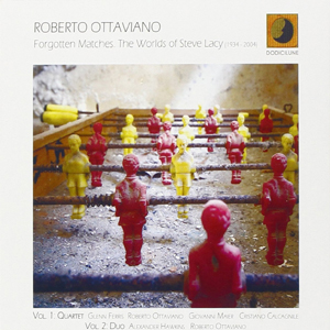 Roberto Ottaviano � Forgotten Matches. The Worlds Of Steve Lacy (1934 � 2004)