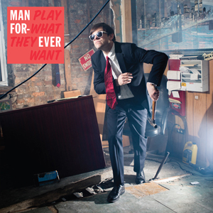 Man Forever  –  Play What They Want